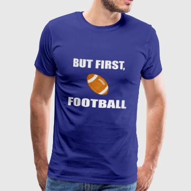 But first Football - Männer Premium T-Shirt