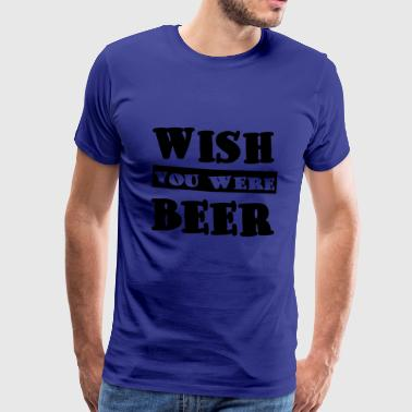 Wish You Were Beer - öl - öl - Drink - Suff - Premium-T-shirt herr