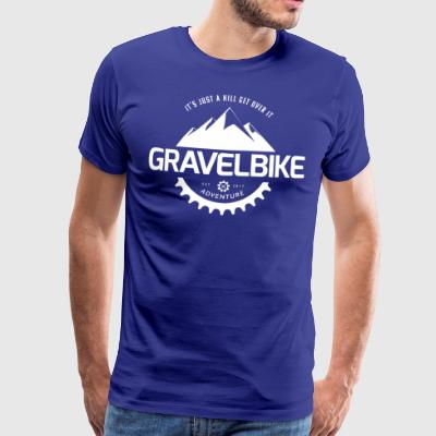 Gravel Bike: Its Just a Hill Get over it - Men's Premium T-Shirt