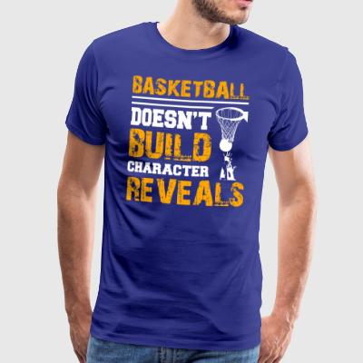 Basketball does not build character gift - Men's Premium T-Shirt