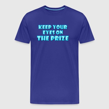 Keep your Eyes on the Prize - Men's Premium T-Shirt