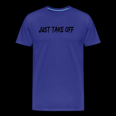 just take off - Men's Premium T-Shirt