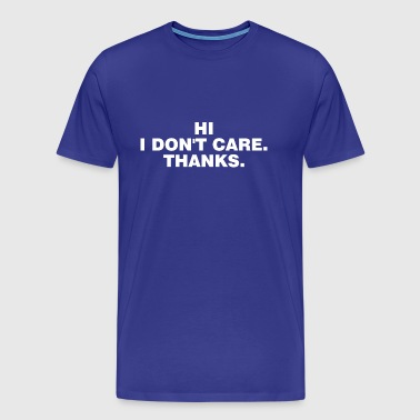 Hi I Do not Care Thanks - Mannen Premium T-shirt