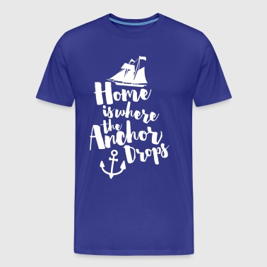 Where The Anchor Drops Travel Quote - Men's Premium T-Shirt