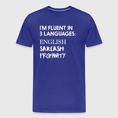 Fluent In 3 Languages English Sarcasm Profanity  - Men's Premium T-Shirt
