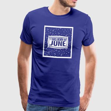 I was born in June - Männer Premium T-Shirt