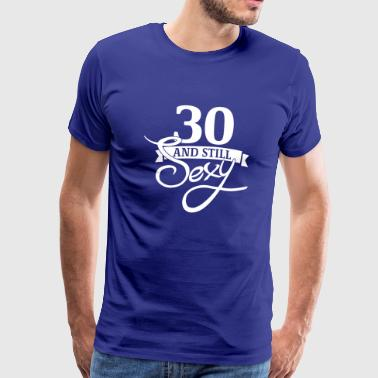 30 and still sexy - T-shirt Premium Homme
