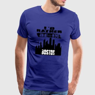 Gift Id rather be in Boston - Men's Premium T-Shirt