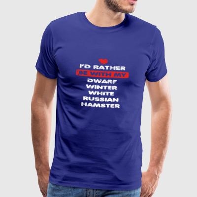 Hamsters love rather at my DWARF WINTER WHITE RUSS - Men's Premium T-Shirt