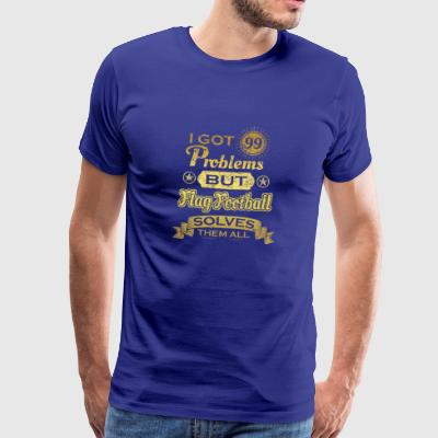 i got 99 problems solved probleme Flag Football - Männer Premium T-Shirt
