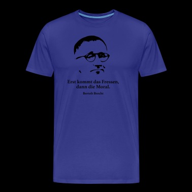Brecht: First comes the food, then the morality. - Men's Premium T-Shirt