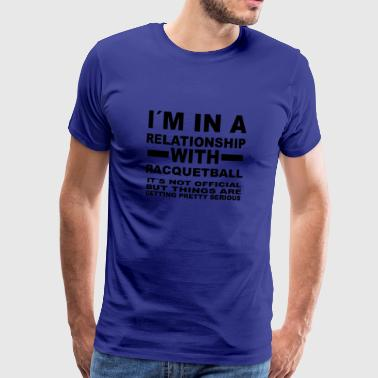 relationship with RACQUETBALL - Men's Premium T-Shirt