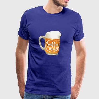 Sayings Bayern beer stein gift Oktoberfest beer - Men's Premium T-Shirt