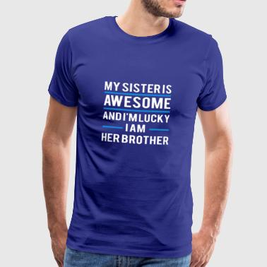 My Sister Is Awesome and I am a Lucky Brother - Men's Premium T-Shirt