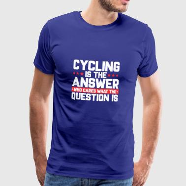 FAHRRAD BIKE RADTOUR BICYCLE:CYCLING IS THE ANSWER - Männer Premium T-Shirt