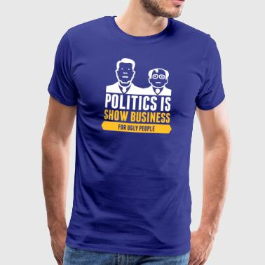 Politics Is Show Business For Ugly People - Men's Premium T-Shirt