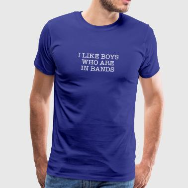I Like Boys Who Are In Band - Men's Premium T-Shirt