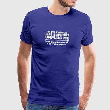 If I'm Ever On Life Support Unplug Me - Mannen Premium T-shirt