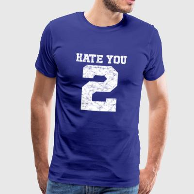 I hate you too | Hate you 2 - Men's Premium T-Shirt