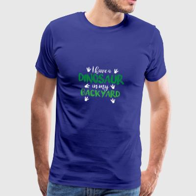 I have a dinosaur in my backyard - Herre premium T-shirt