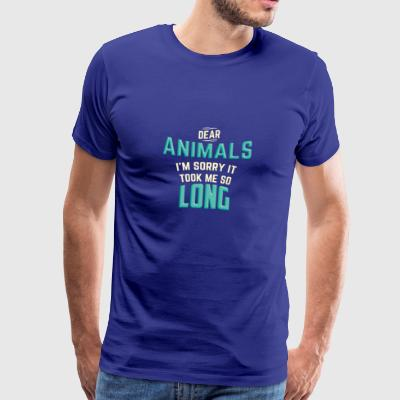 DEAR ANIMALS I'M SORRY IT TOOK ME SO LONG - Männer Premium T-Shirt