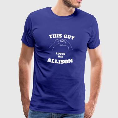 This Guy Loves His Allison Valentine Day Gift - Men's Premium T-Shirt