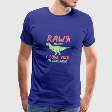 Rawr means I love you, you idiot! gift - Men's Premium T-Shirt