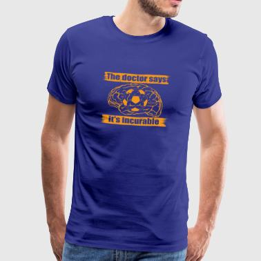 doctor doc says incurable diagnosis fussball ultra - Herre premium T-shirt