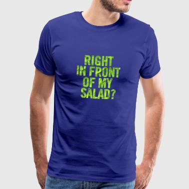 Right In Front Of My Salad Salad - Men's Premium T-Shirt