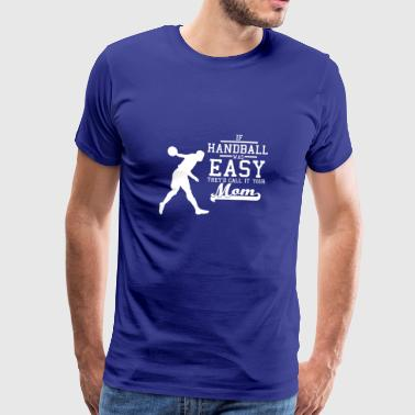 If Handball was easy they'd call it your mom weiß - Männer Premium T-Shirt