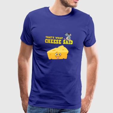 That's what cheese said fun mouse cheese t-shirt - Men's Premium T-Shirt