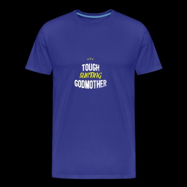 Distressed - TOUGH SURFING GODMOTHER - Men's Premium T-Shirt