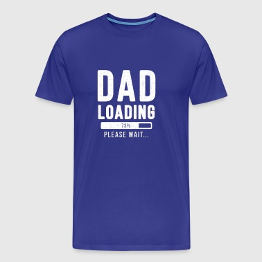 Dad loading... Please wait! - Vater Shirt - Männer Premium T-Shirt