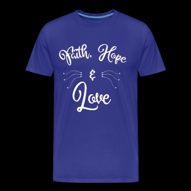 FAITH HOPE LOVE FAITH HOPE LOVE CHRISTIANITY - Men's Premium T-Shirt
