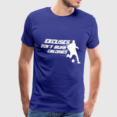 Excuses ne brûlent pas de calories - Football - T-shirt Premium Homme