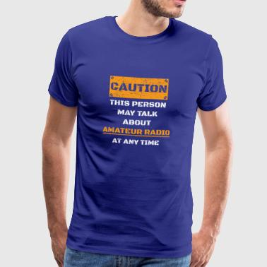CAUTION WARNING TALK ABOUT HOBBY Amateur radio - Men's Premium T-Shirt