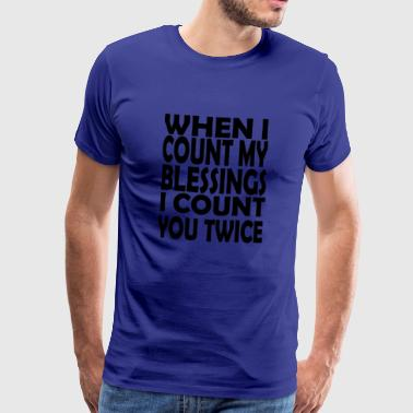 when i count my blessings i count you twice - Men's Premium T-Shirt