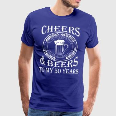 Cheers And Beers To My 50 Years - Men's Premium T-Shirt