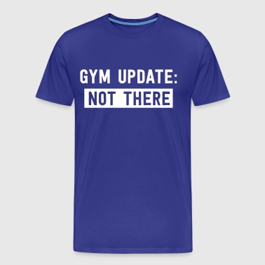 Gym update: not there - Men's Premium T-Shirt