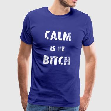 Calm is ne Bitch - Männer Premium T-Shirt