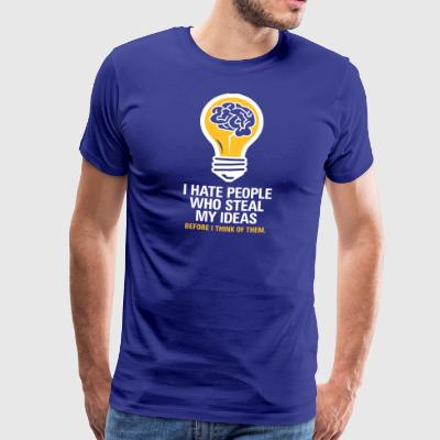 I Hate People Who Steal My Ideas! - Men's Premium T-Shirt