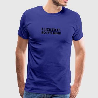 lustiger Spruch I LICKED IT. SO IT'S MINE - Männer Premium T-Shirt
