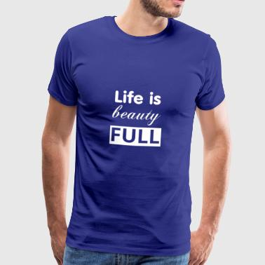 life is beauty full white - Herre premium T-shirt