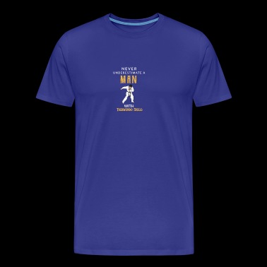 Never Underestimate a Man with a Teakwondo Skills! - Men's Premium T-Shirt