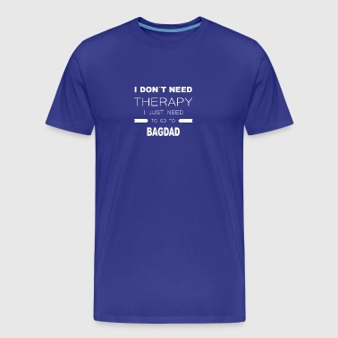 i dont need therapy i just need to go to BAGDAD - Men's Premium T-Shirt