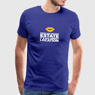 Kisses Are Like Real Estate. Location, Location, L - Men's Premium T-Shirt