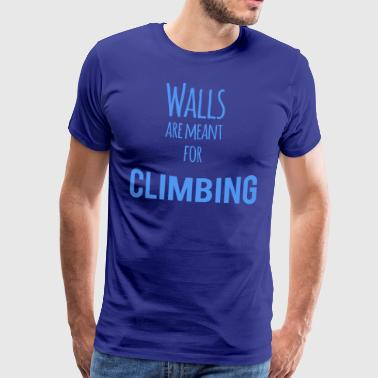 Walls are Meant for Climbing - Men's Premium T-Shirt
