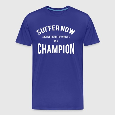 Suffer now ... - Männer Premium T-Shirt