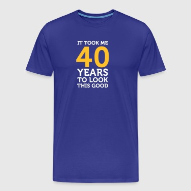 It Took 40 Years To Look So Good! - Men's Premium T-Shirt