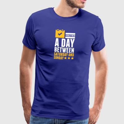I Need A Day Between Saturday And Sunday - Men's Premium T-Shirt